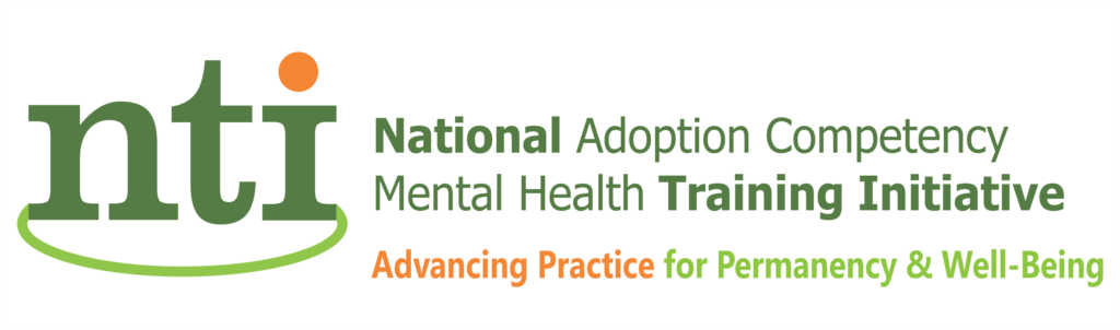 NTI National Adoption Competency Mental Health Training Initiative: Advancing Practice for Permanency & Well-Being
